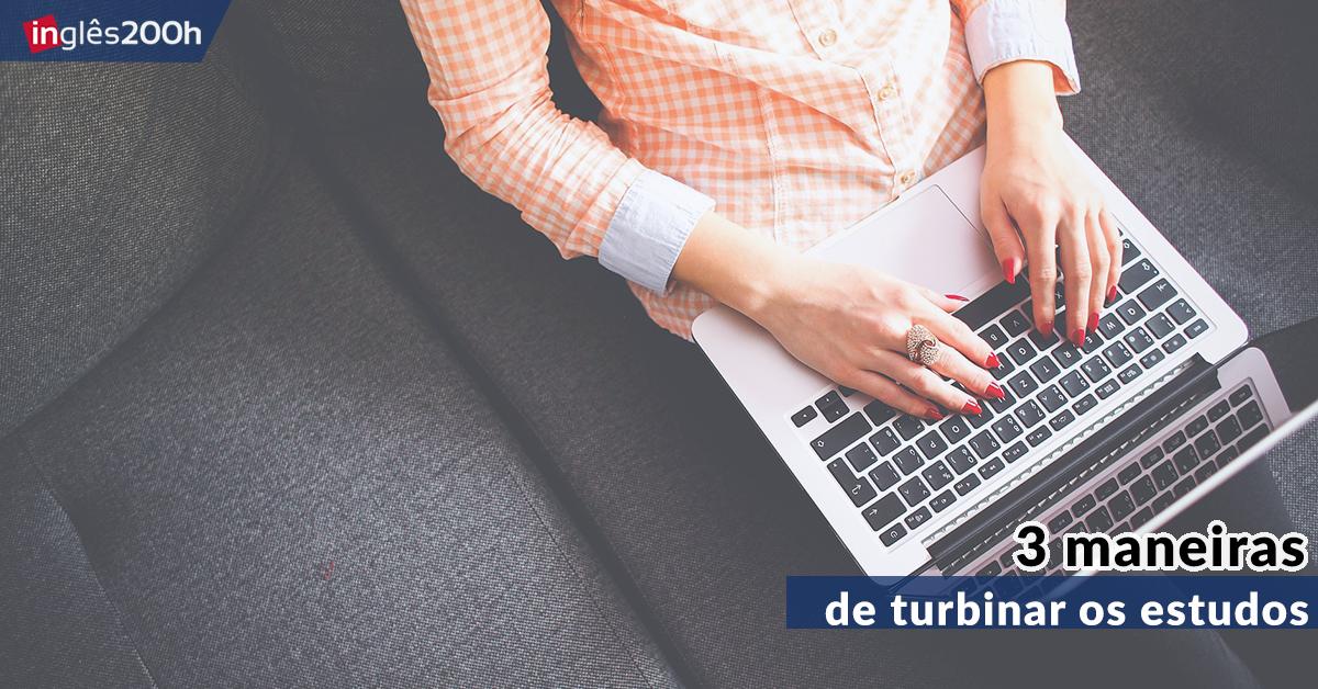 3 maneiras de turbinar seus estudos