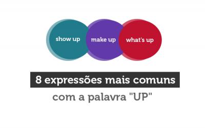 """8 expressões mais comuns com a palavra """"Up"""""""