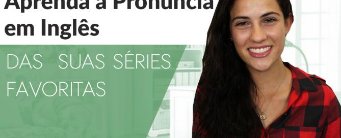 Aprenda a pronúncia em Inglês das suas séries favoritas