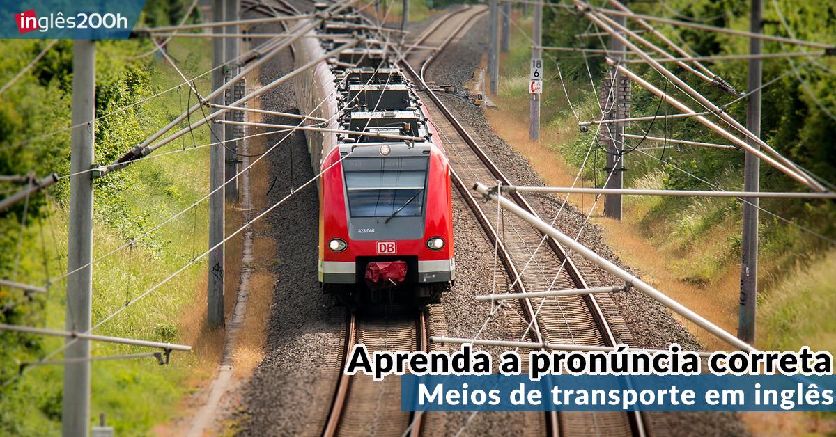 Aprenda As Principais Frases Em Inglês Já Com Tradução: Meios De Transporte Em Inglês: Aprenda A Pronúncia Correta