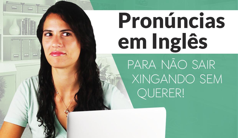 Pronuncias em Ingles Para Nao Sair Xingando Sem Querer