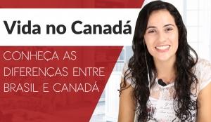 Vida no Canadá: conheça as diferenças entre Brasil e Canadá
