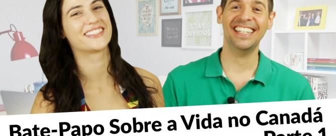 bate_papo_sobre_a_vida_no_canada_parte_1