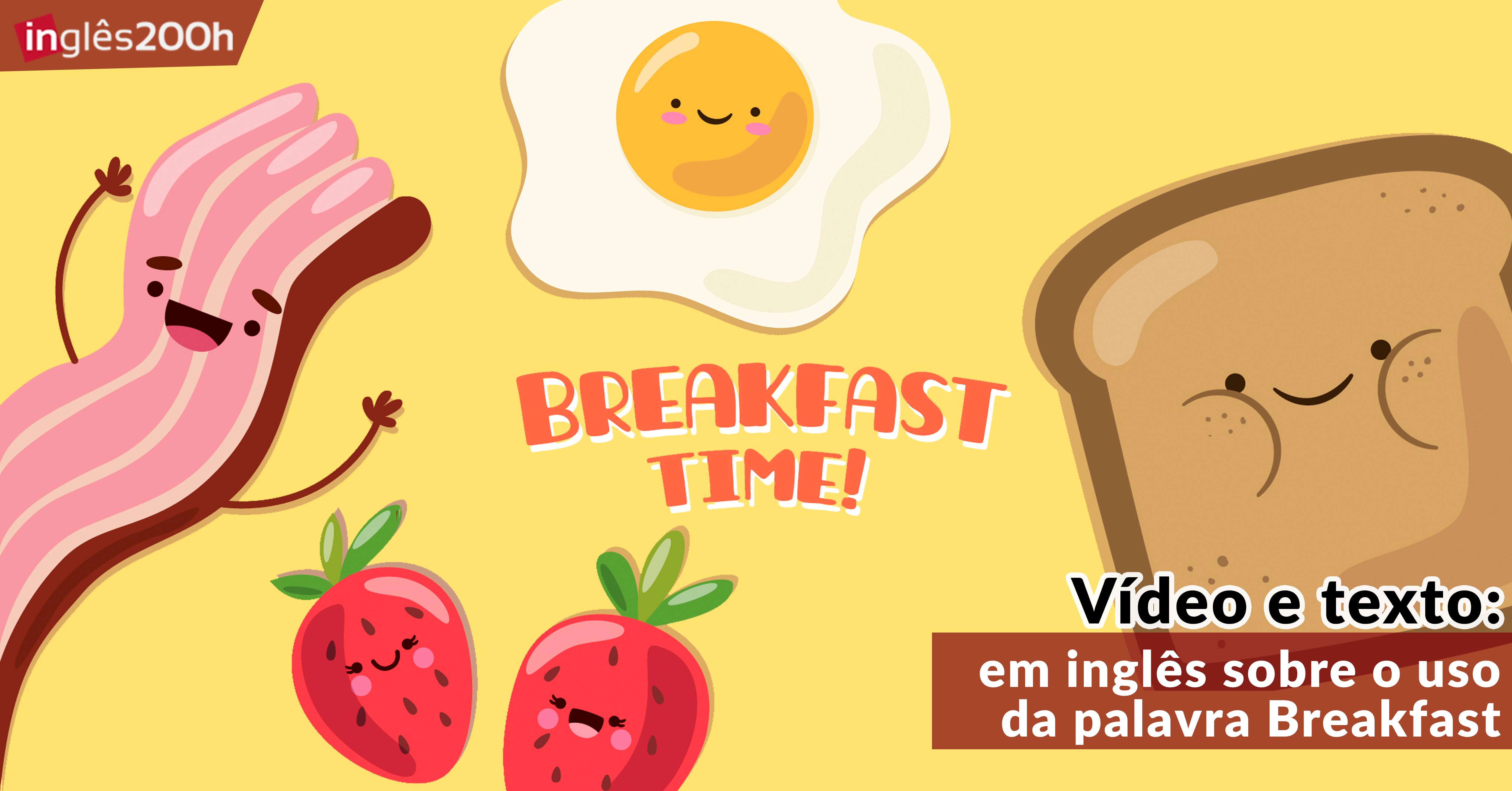 Vídeo e texto em inglês sobre o uso da palavra Breakfast