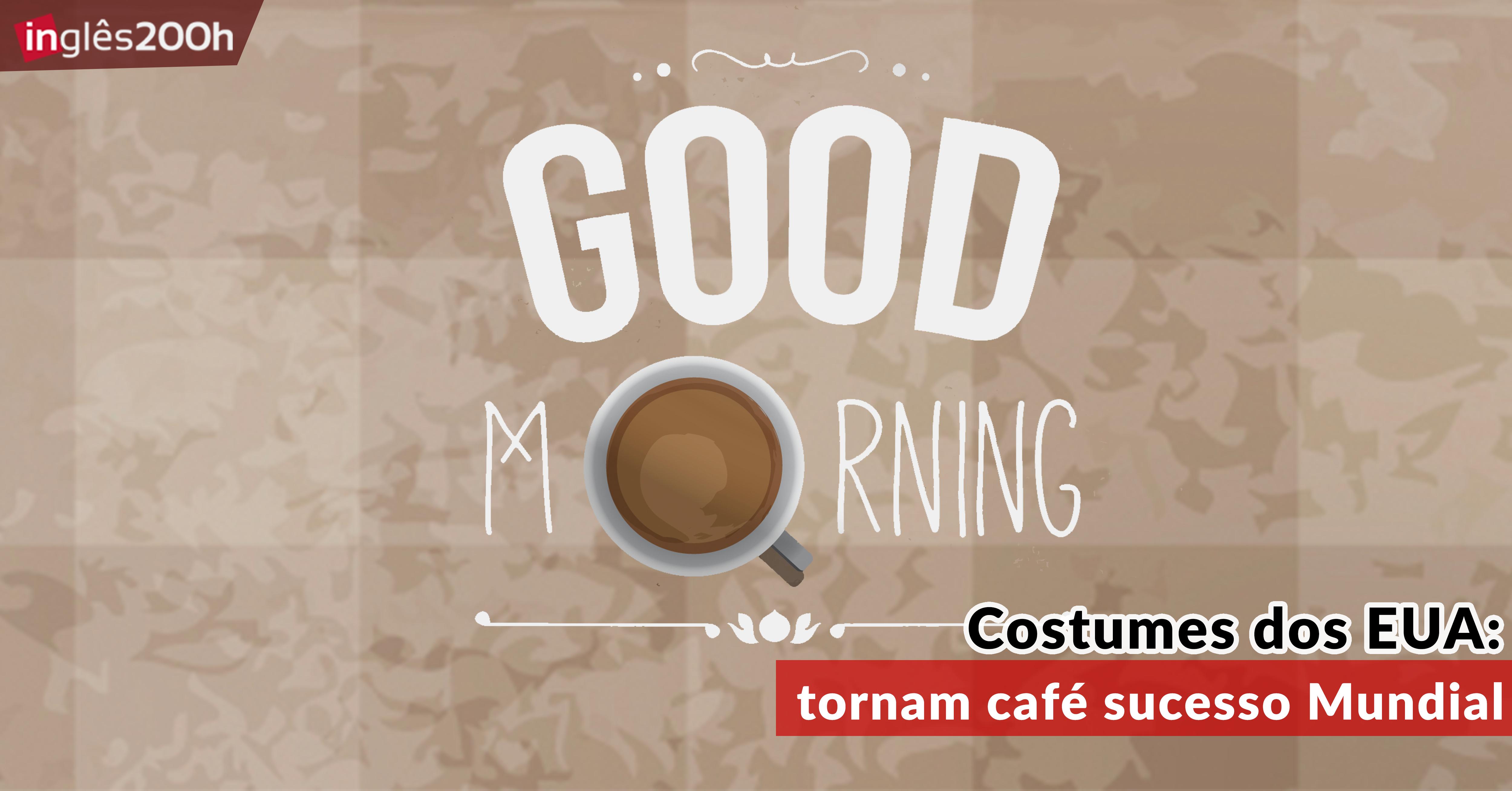 Costumes dos Estados Unidos tornam café sucesso Mundial