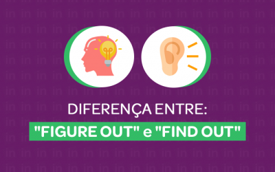 """""""FIND OUT"""" e """"FIGURE OUT"""": Qual é a diferença?"""