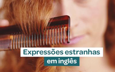 Expressões estranhas em Inglês