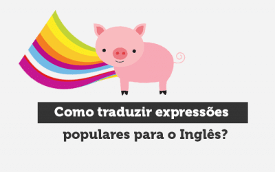 Como traduzir expressões populares para o Inglês?
