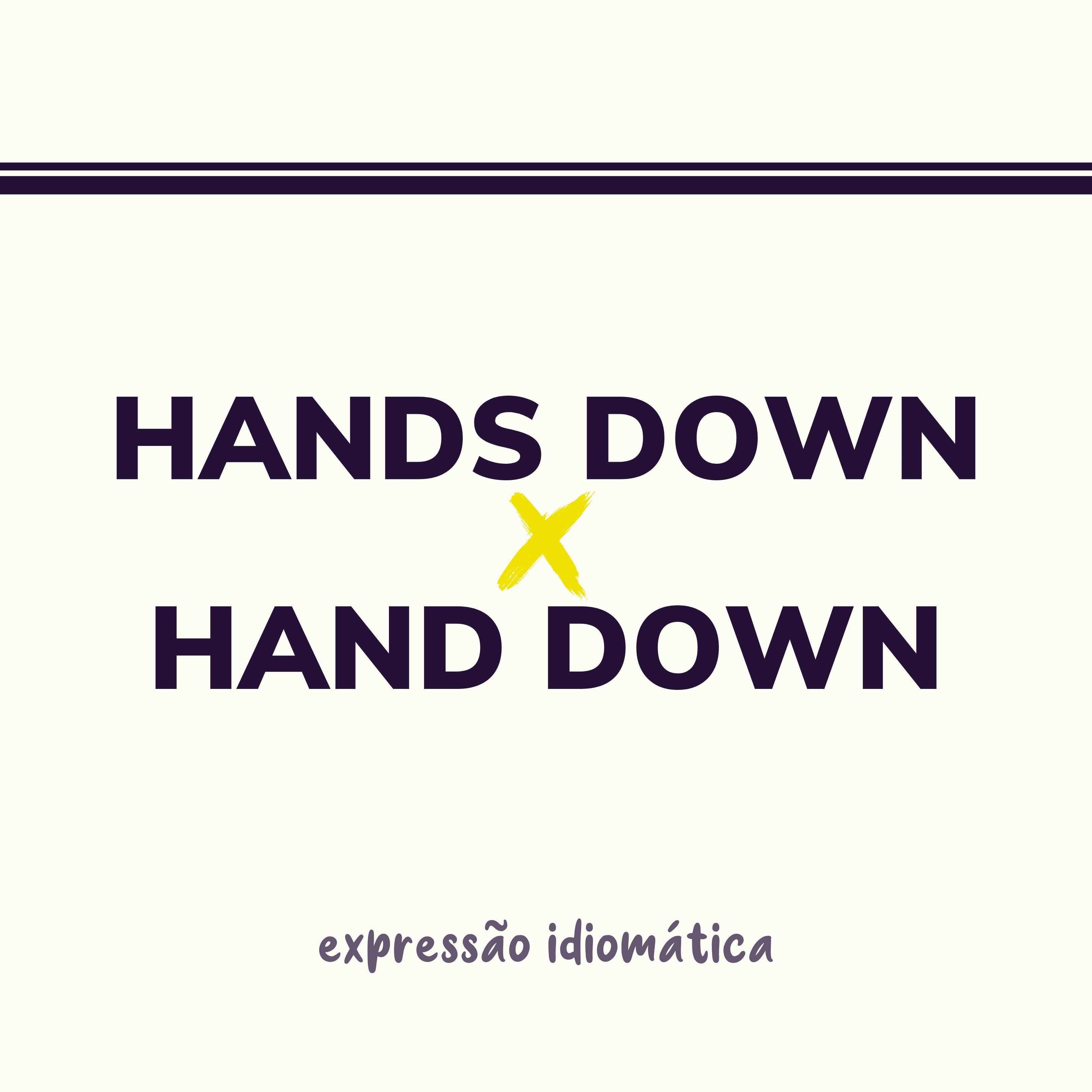 hands down o que significa essa - Curso de Inglês Online