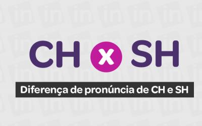 Diferença de pronúncia de CH e SH