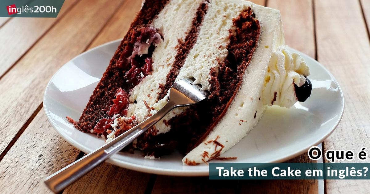 O que é Take the Cake em inglês?