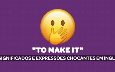 """""""To make it"""": 5 significados e expressões chocantes em inglês"""