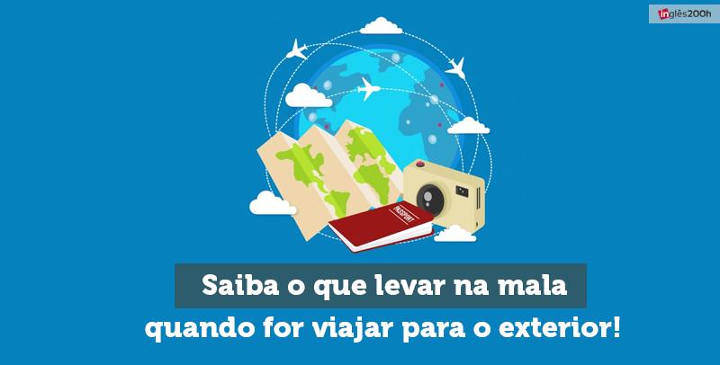 Saiba o que levar na mala quando for viajar para o exterior!